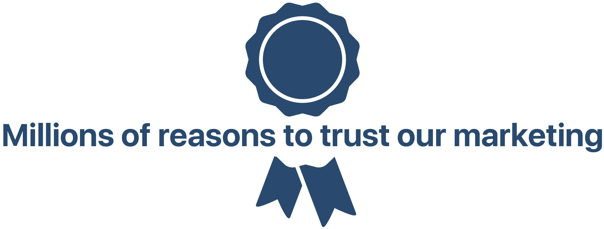 Millions of reasons to trust our marketing